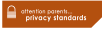 Attention Parents... Read Our Privacy Standards